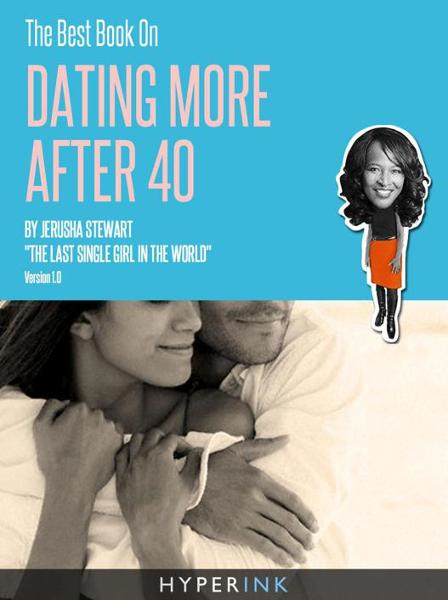 The Best Book On Dating More After 40 (Tips On Meeting Singles, Online Dating, Feeling Sexy, & More) By: Jerusha Stewart