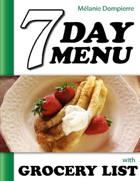 7 Day Menu with Grocery List By: Melanie Dompierre