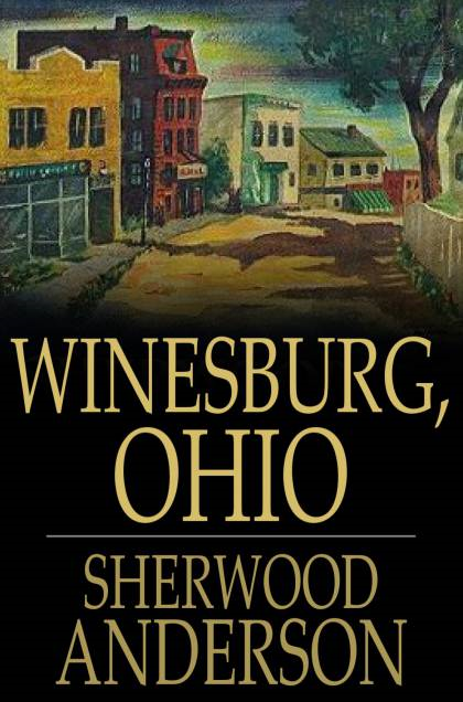 Winesburg, Ohio A Group of Tales of Ohio Small Town Life