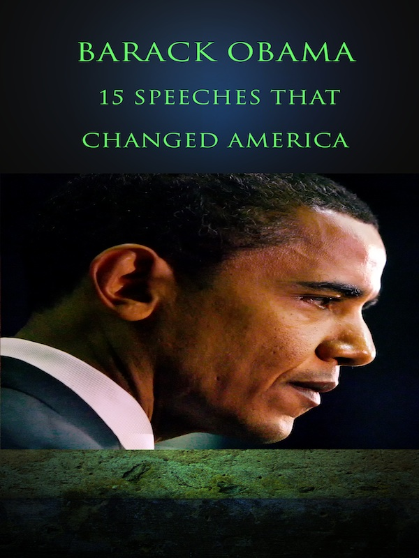 Barack Obama: 15 Speeches That Changed America