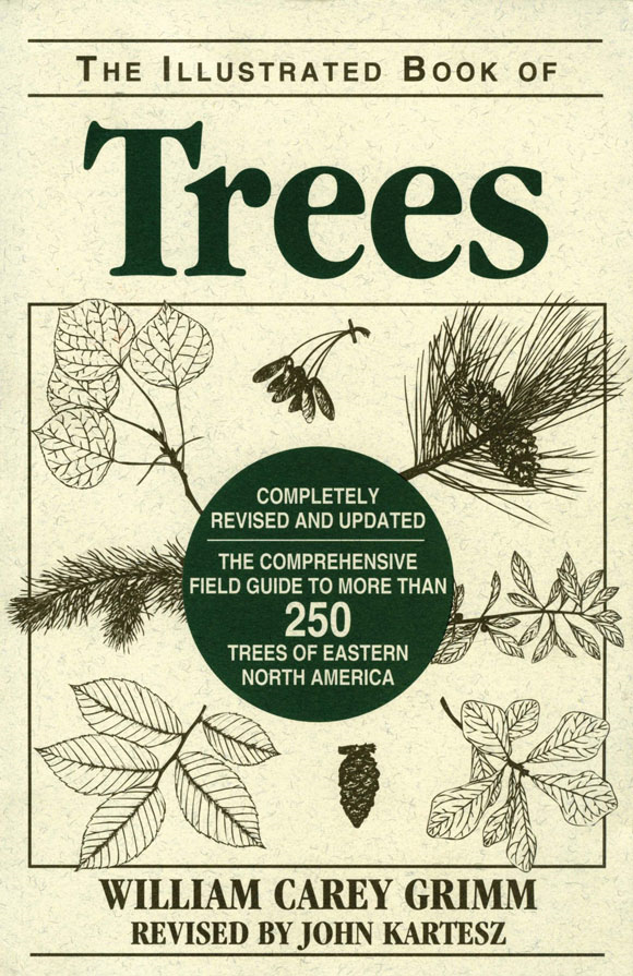 The Illustrated Book of Trees: The Comprehensive Field Guide to More than 250 Trees of Eastern North America, Revised Edition By: William Carey Grimm, John Kartesz