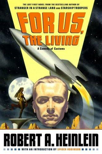 For Us, The Living By: Ph.D., Robert James,Robert A. Heinlein,Spider Robinson