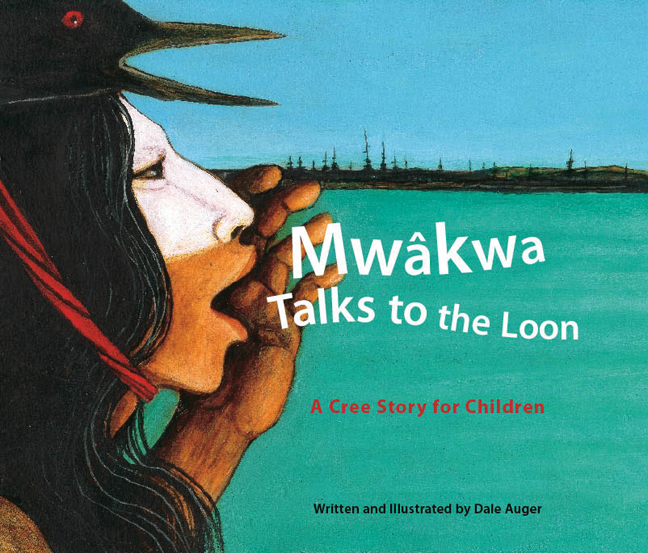 Mwâkwa Talks to the Loon: A Cree Story for Children By: Dale Auger