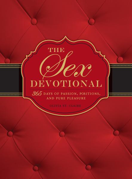 The Sex Devotional: 365 Days of Passion, Positions, and Pure Pleasure By: Olivia St. Claire