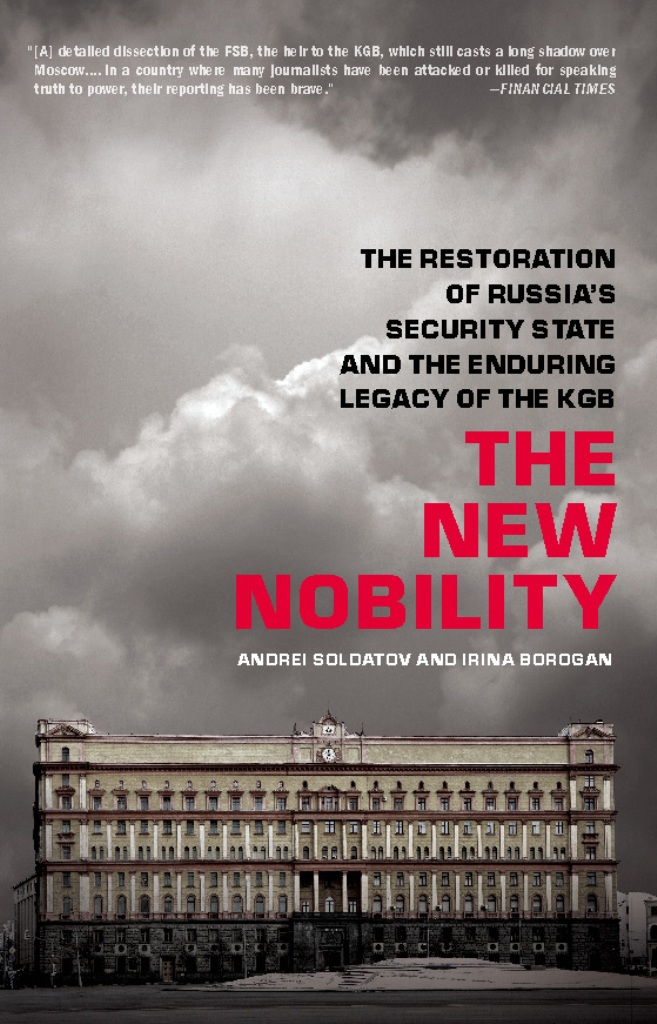 The New Nobility: The Restoration of Russia's Security State and the Enduring Legacy of the KGB