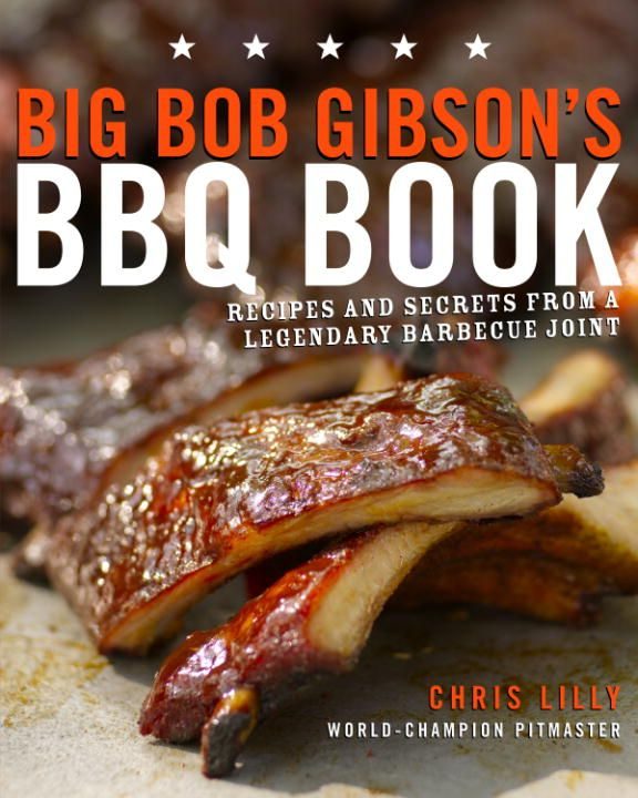 Big Bob Gibson's BBQ Book By: Chris Lilly