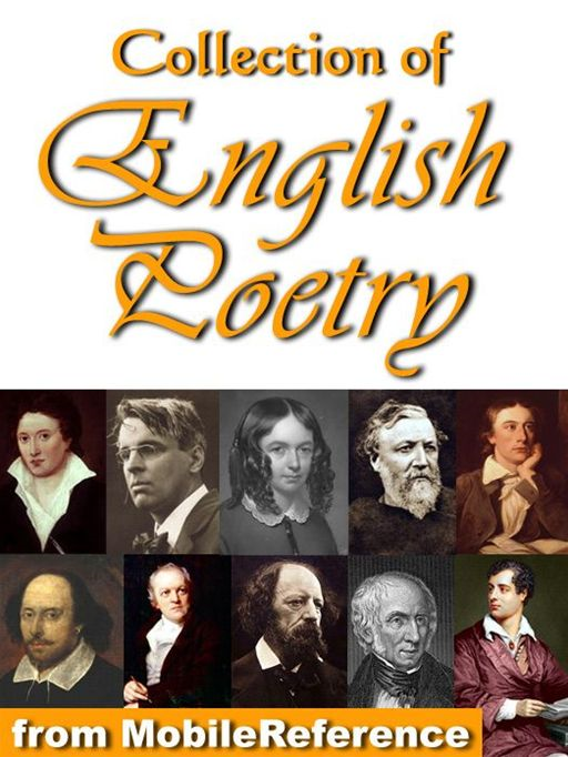 Collection Of English Poetry: William Blake, Elizabeth B. Browning, Robert Browning, Lord Byron, John Keats, William Shakespeare, Percy B. Shelley, Lord Tennyson, William Wordsworth, W.B. Yeats (Mobi Classics) By: Various