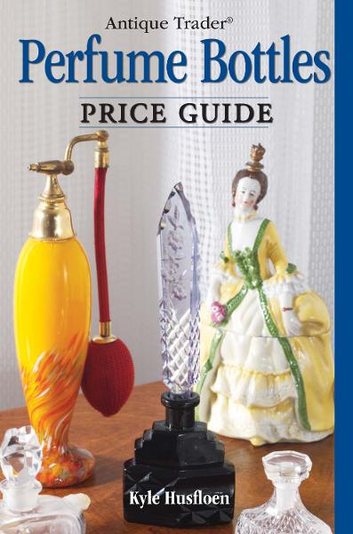 Antique Trader Perfume Bottles Price Guide By: Kyle Husfloen,Penny Dolnick