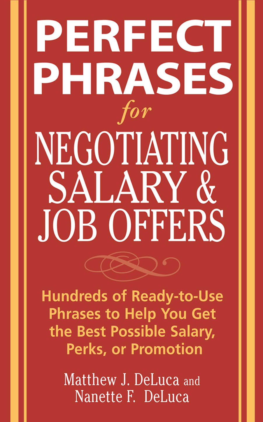 Perfect Phrases for Negotiating Salary and Job Offers: Hundreds of Ready-to-Use Phrases to Help You Get the Best Possible Salary, Perks or Promotion By:  Nanette DeLuca,Matthew DeLuca