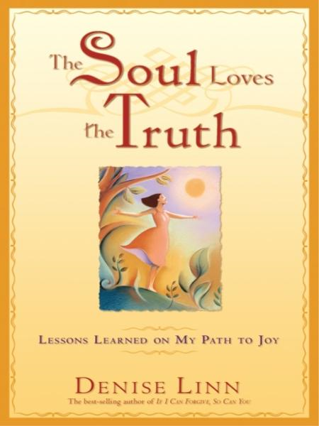 The Soul Loves the Truth By: Denise Linn