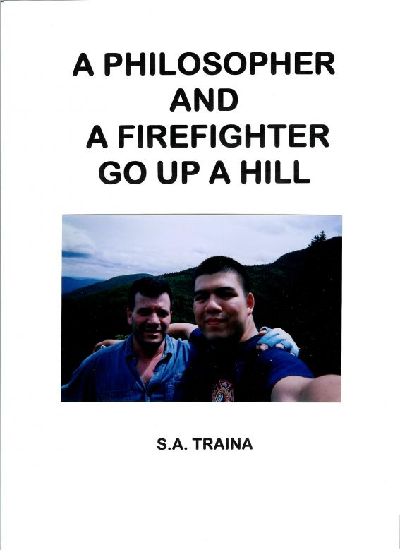 A Philosopher and A Firefighter Go Up A Hill By: S.A. Traina