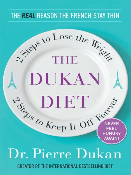 The Dukan Diet: 2 Steps to Lose the Weight, 2 Steps to Keep It Off Forever By: Pierre Dukan
