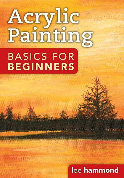 Acrylic Basics for Beginners By: Lee Hammond