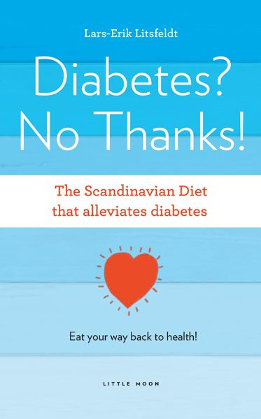 Diabetes? No Thanks: The Scandinavian Diet that alleviates diabetes By: Lars-Erik Litsfeldt