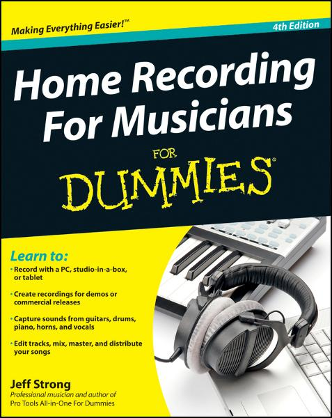 Home Recording For Musicians For Dummies By: Jeff Strong