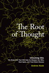 The Root of Thought: Unlocking Glia¿the Brain Cell That Will Help Us Sharpen Our Wits, Heal Injury, and Treat Brain Disease By: Andrew Koob