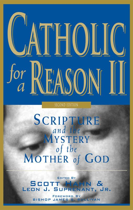 edited by Scott Hahn, Leon Suprenant  multiple authors - Catholic for a Reason II:  Scripture and the Mystery of the Mother of God (2nd ed.)