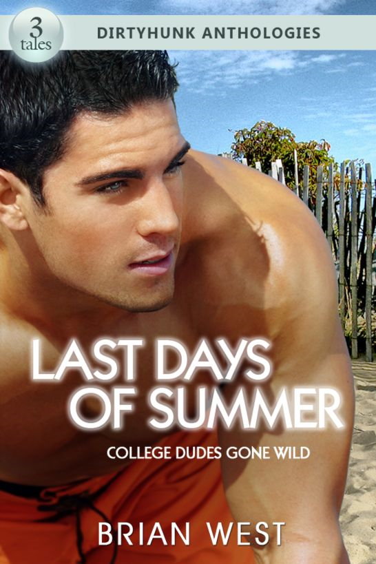 Last Days of Summer: College Dudes Gone Wild (Dirtyhunk Gay Sex & Erotica Anthology)