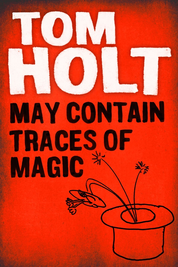 May Contain Traces of Magic By: Tom Holt