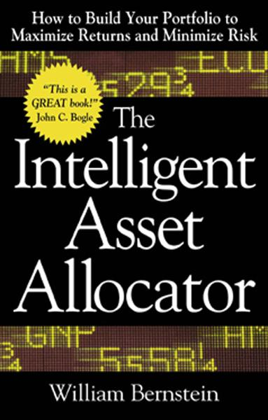 The Intelligent Asset Allocator: How to Build Your Portfolio to Maximize Returns and Minimize Risk By: William Bernstein