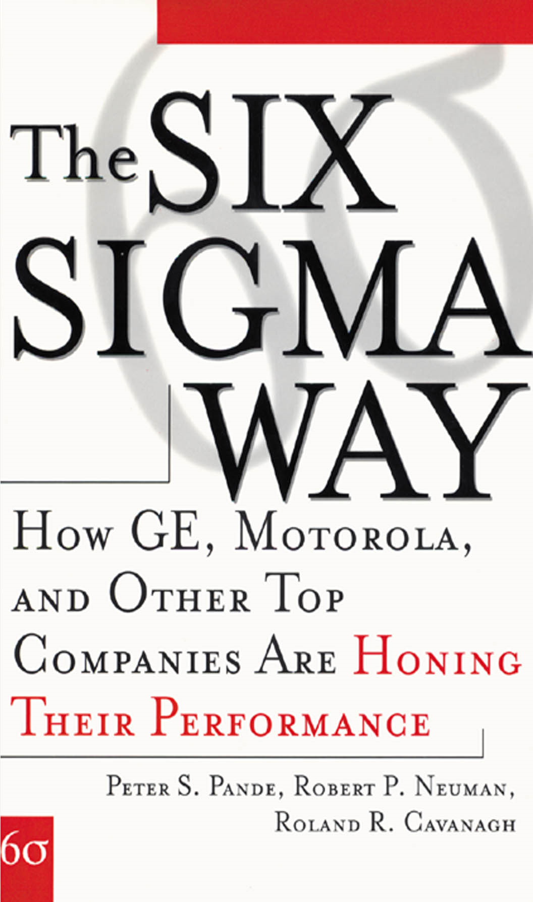 The Six Sigma Way: How GE, Motorola, and Other Top Companies are Honing Their Performance By:  Robert Neuman, Roland Cavanagh,Peter Pande