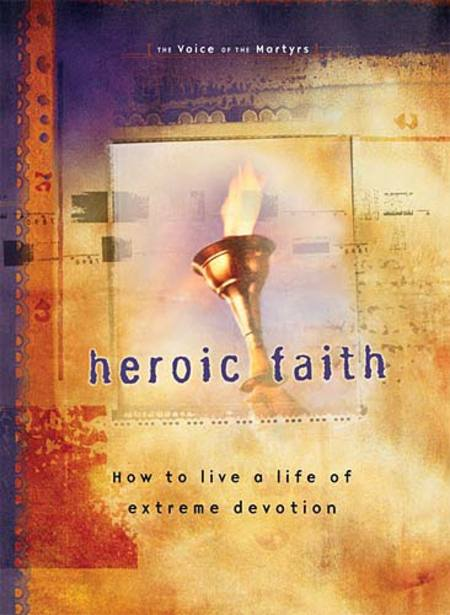 Heroic Faith By: The Voice Martyrs