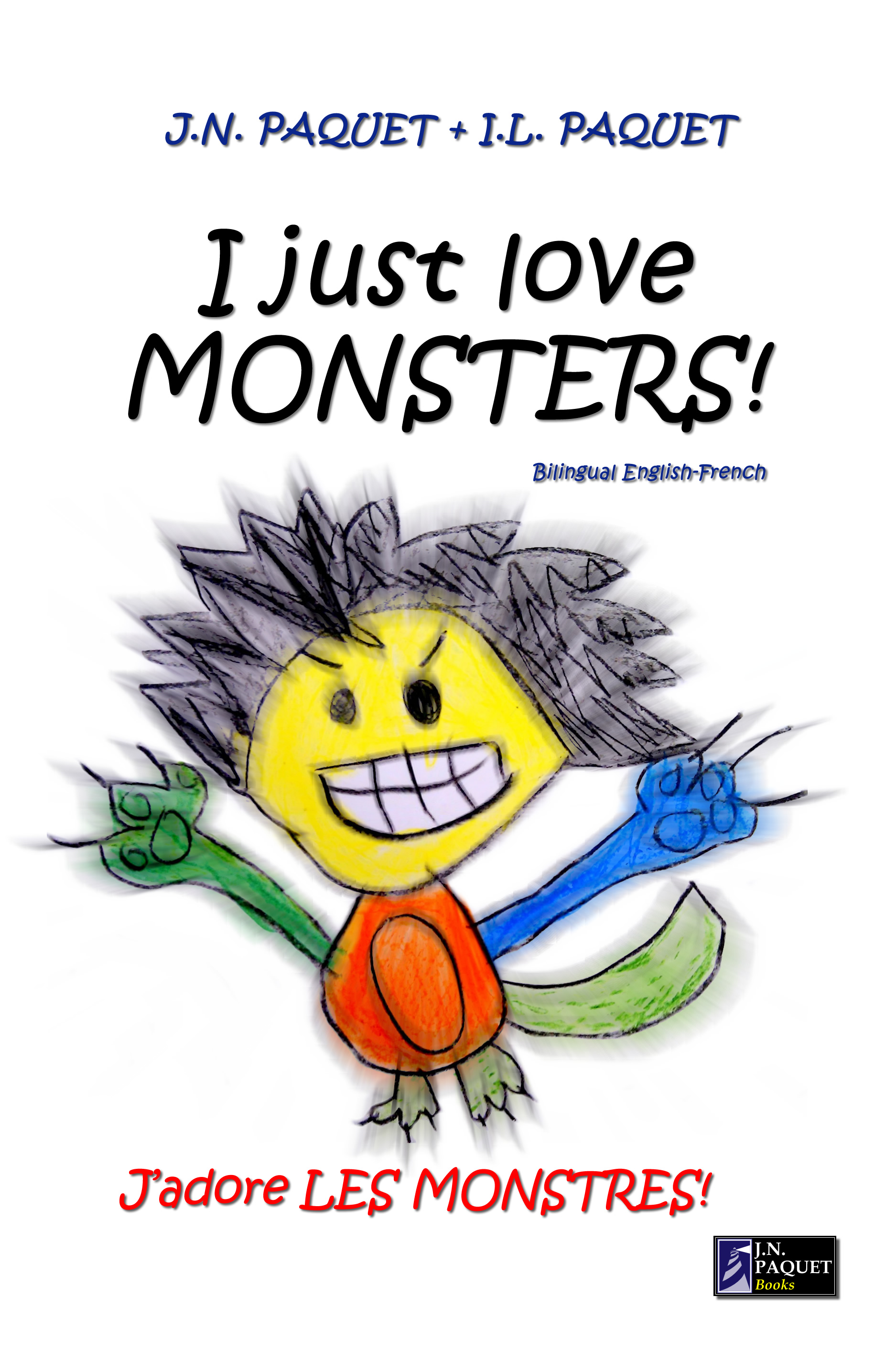 I Just Love MONSTERS! (Bilingual English-French) By: J.N. PAQUET