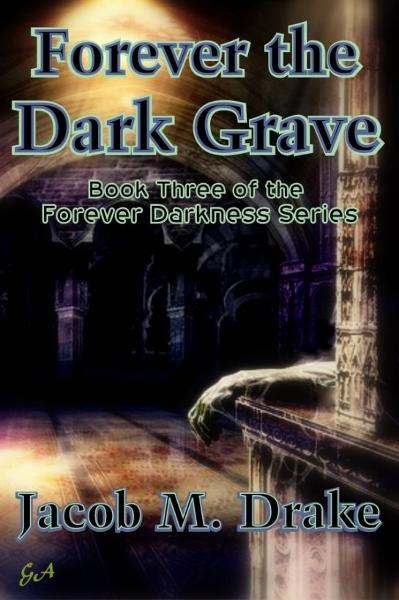 Forever the Dark Grave By: Jacob M. Drake