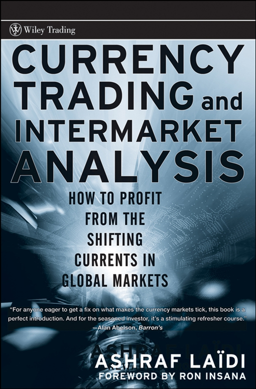 Currency Trading and Intermarket Analysis By: Ashraf Laïdi