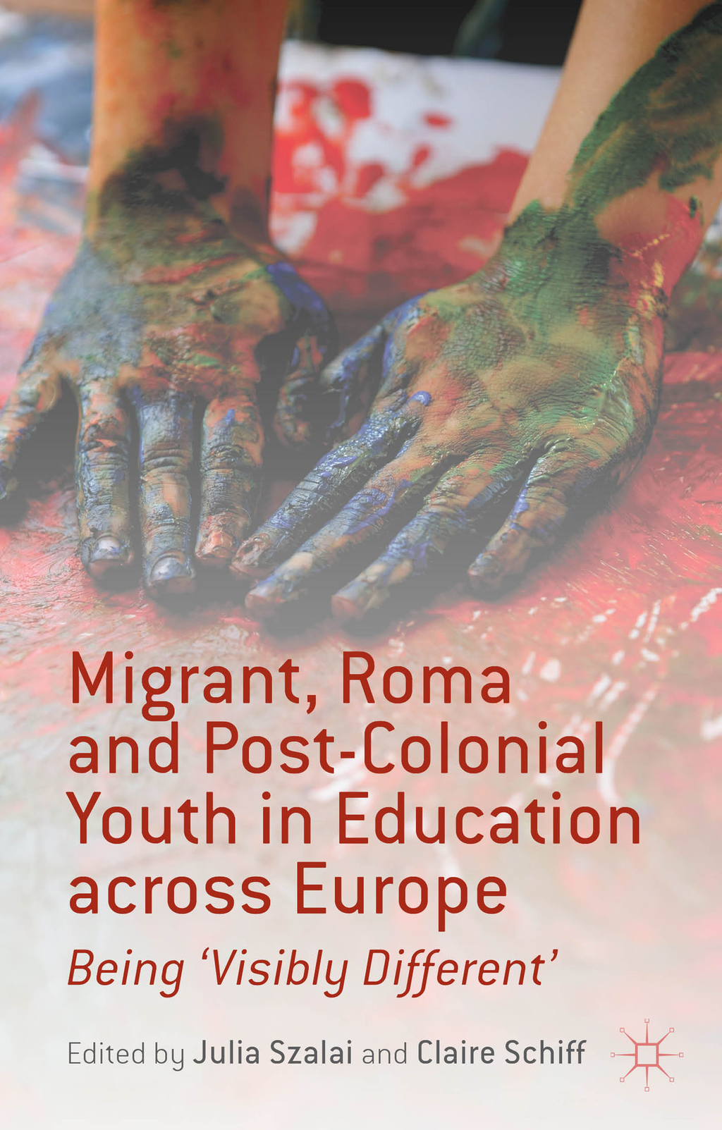 Migrant,  Roma and Post-Colonial Youth in Education across Europe Being 'Visibly Different'