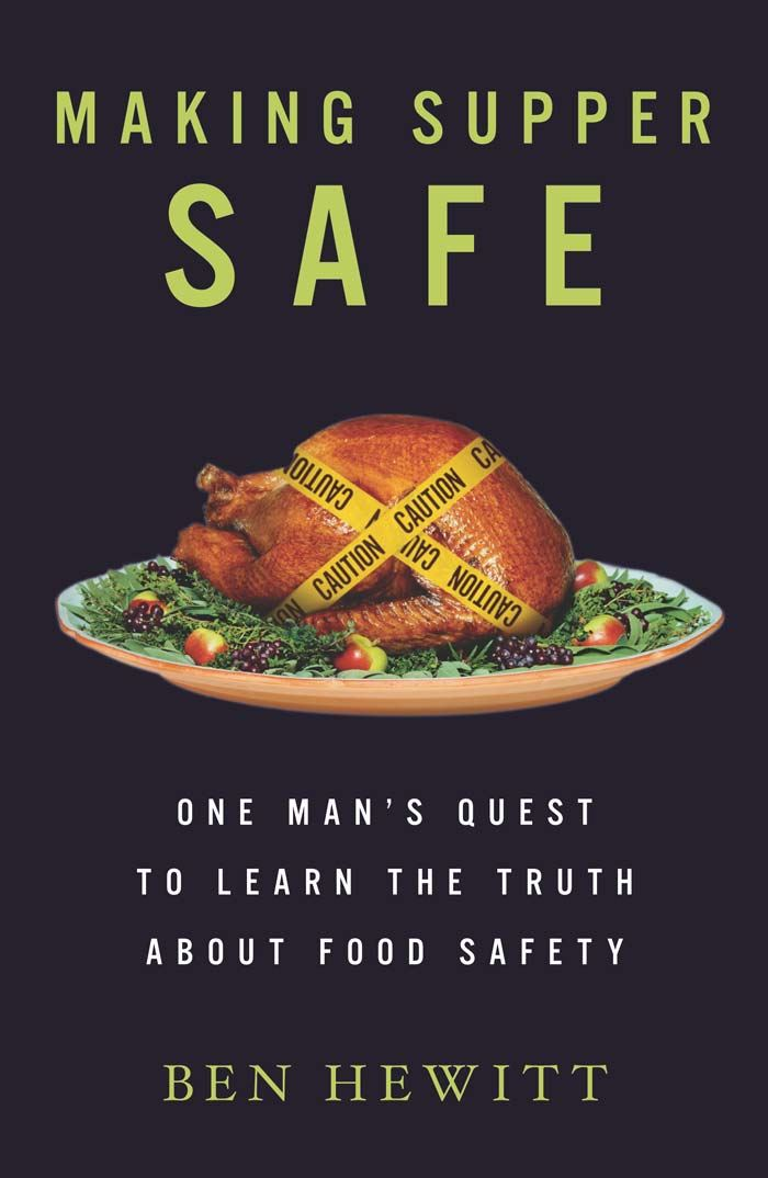 Making Supper Safe: One Man's Quest to Learn the Truth about Food Safety By: Ben Hewitt
