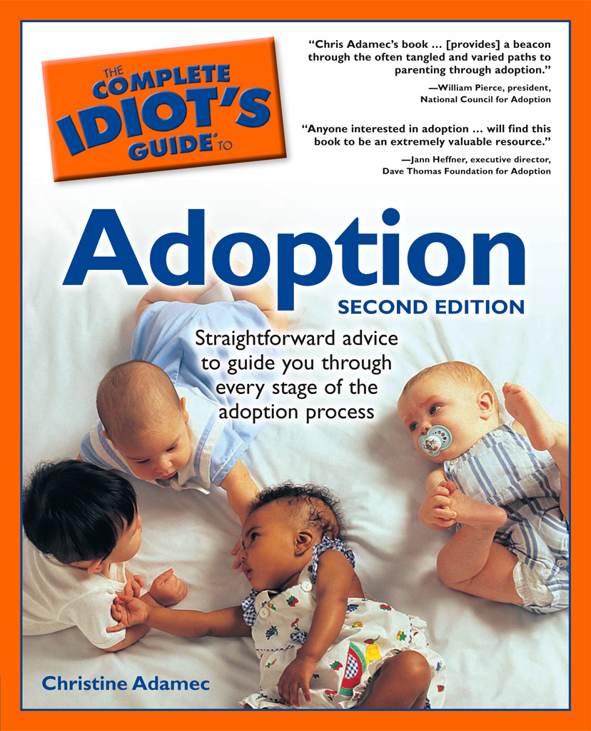 The Complete Idiot's Guide to Adoption, 2nd Edition By: Christine Adamec
