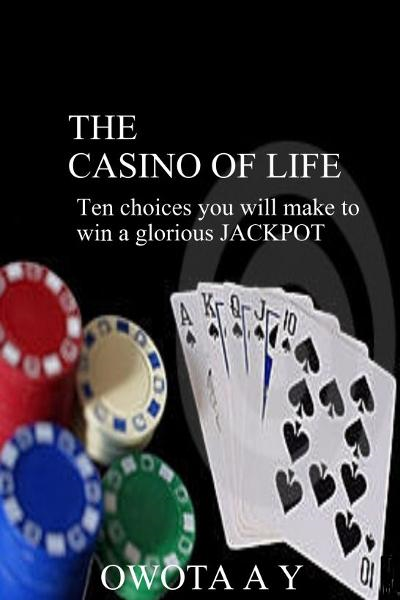 The Casino of Life '10 choices you will make to win a glorious Jackpot'