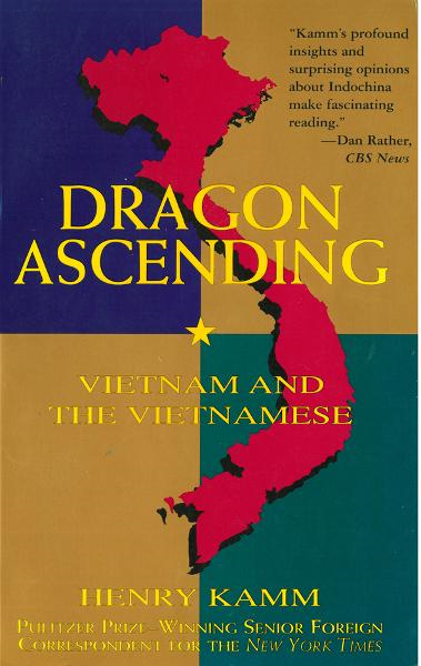Dragon Ascending: Vietnam and the Vietnamese By: Henry Kamn