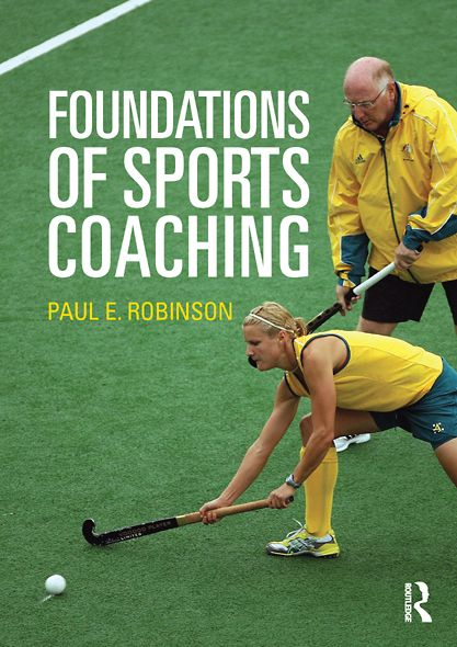 Foundations of Sports Coaching By: Paul E. Robinson