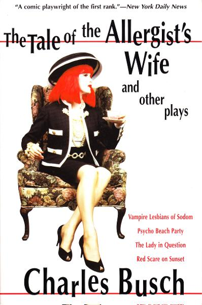 The Tale of the Allergist's Wife and Other Plays By: Charles Busch