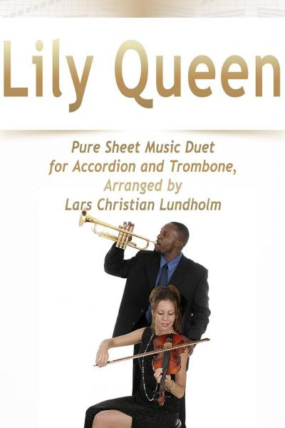 Lily Queen Pure Sheet Music Duet for Accordion and Trombone, Arranged by Lars Christian Lundholm