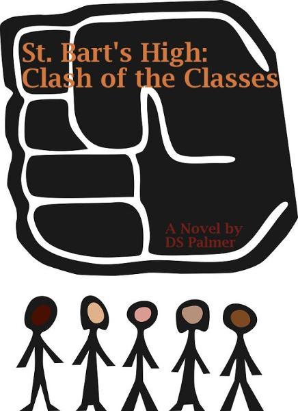 St. Bart's High: Clash of the Classes By: DS Palmer