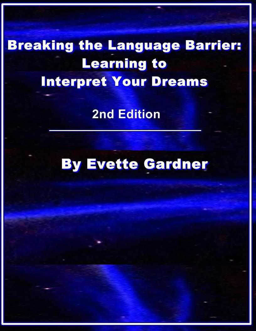 Breaking the Language Barrier: Learning to Interpret Your Dreams 2nd Edition By: Evette Gardner