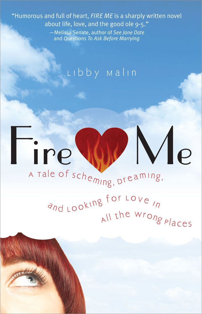 Fire Me By: Libby Malin