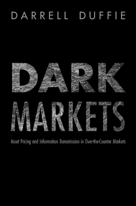 Dark Markets By: Darrell Duffie