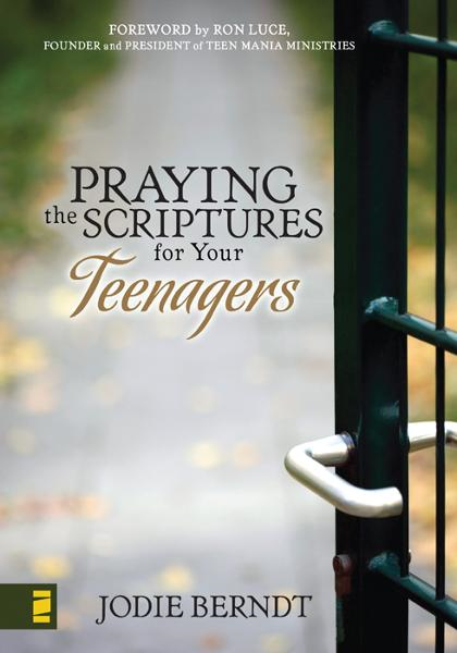 Praying the Scriptures for Your Teenagers By: Jodie   Berndt