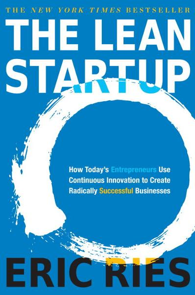 The Lean Startup By: Eric Ries