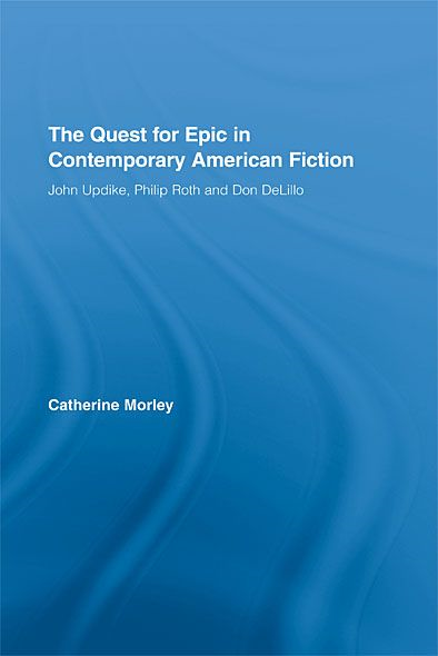 The Quest for Epic in Contemporary American Fiction: John Updike, Philip Roth and Don DeLillo
