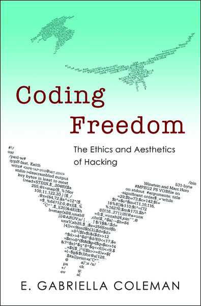 Coding Freedom The Ethics and Aesthetics of Hacking
