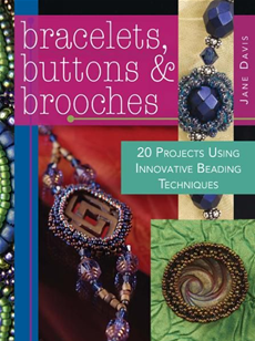 Bracelets, Buttons & Brooches: 20 Projects Using Innovative Beading Techniques