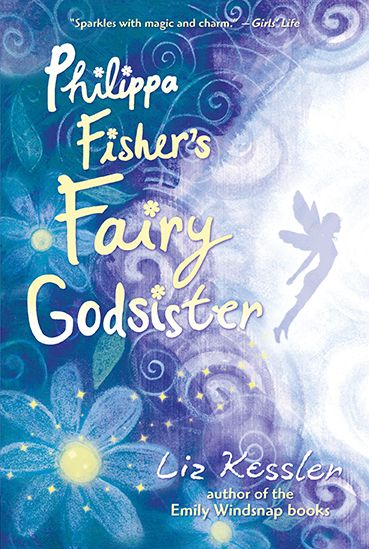 Philippa Fisher's Fairy Godsister By: Liz Kessler
