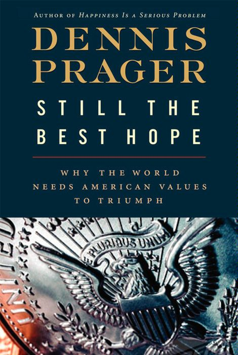 Still the Best Hope By: Dennis Prager