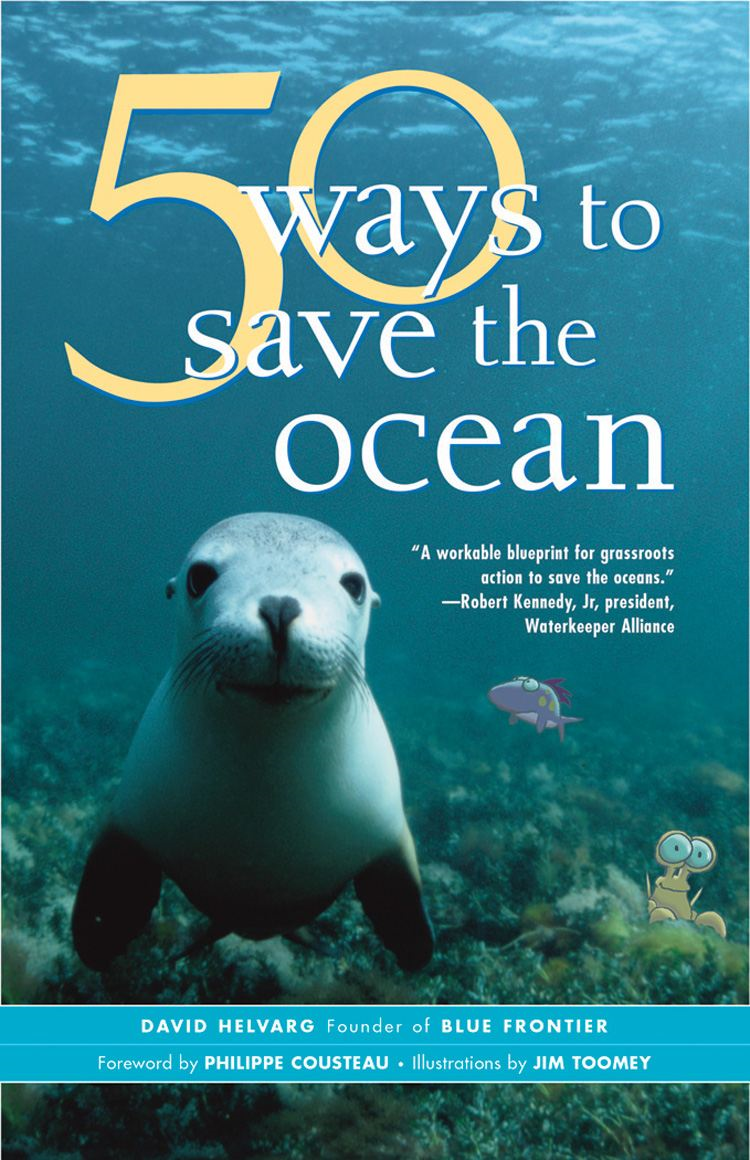 50 Ways to Save the Ocean By: David Helvarg,Jim Toomey