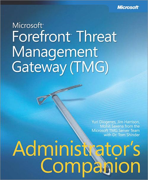 Microsoft® Forefront™ Threat Management Gateway (TMG) Administrator's Companion